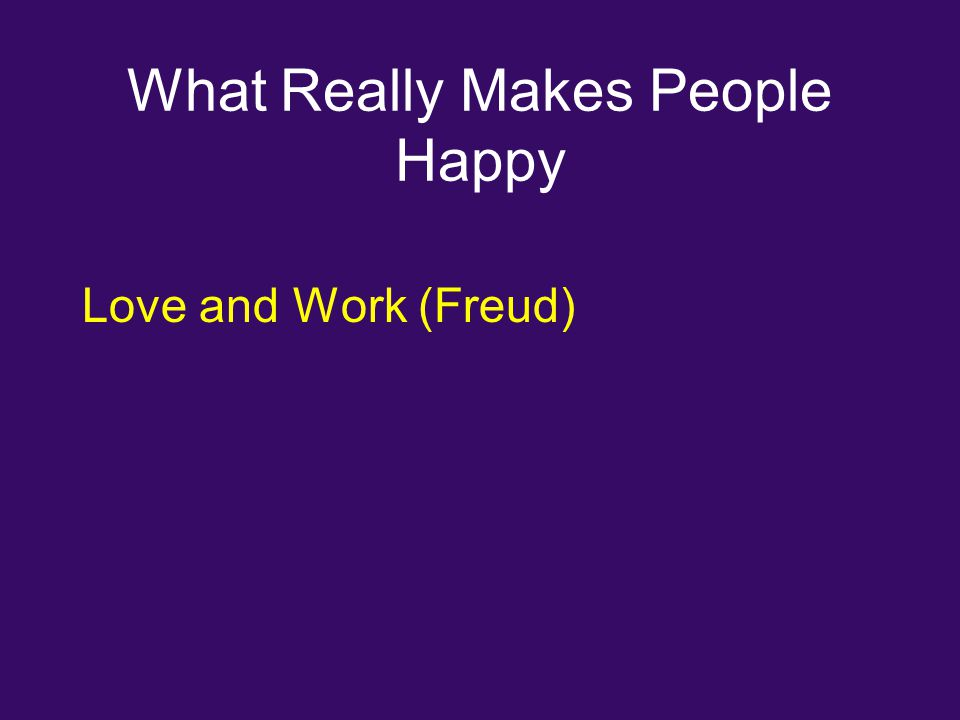What Really Makes People Happy Love and Work (Freud)