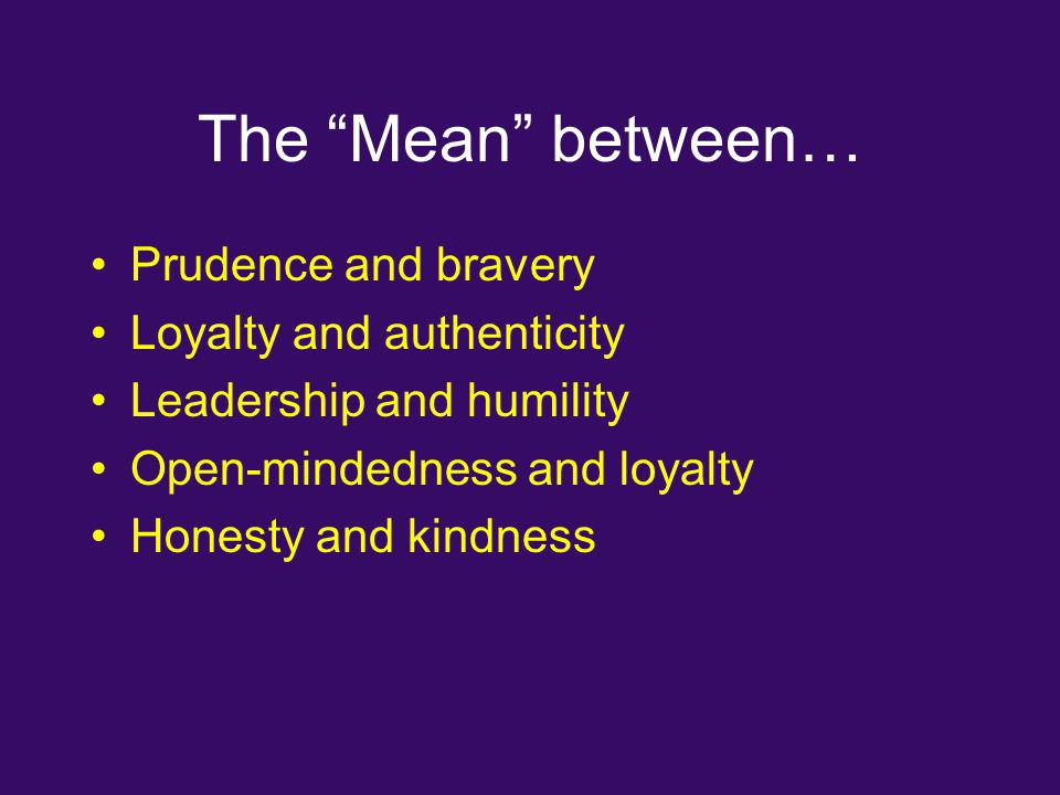 "The ""Mean"" between… Prudence and bravery Loyalty and authenticity Leadership and humility Open-mindedness and loyalty Honesty and kindness"