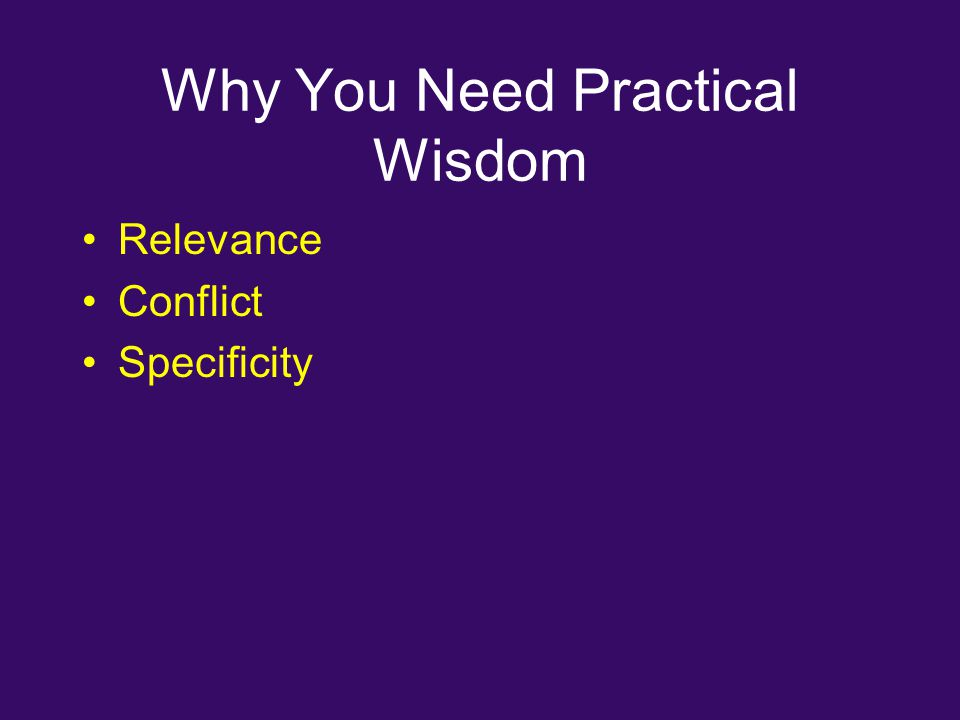 Why You Need Practical Wisdom Relevance Conflict Specificity