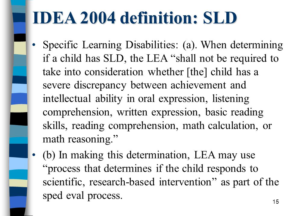 15 IDEA 2004 definition: SLD Specific Learning Disabilities: (a).