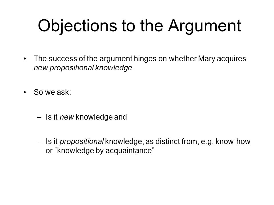 Objections to the Argument The success of the argument hinges on whether Mary acquires new propositional knowledge.