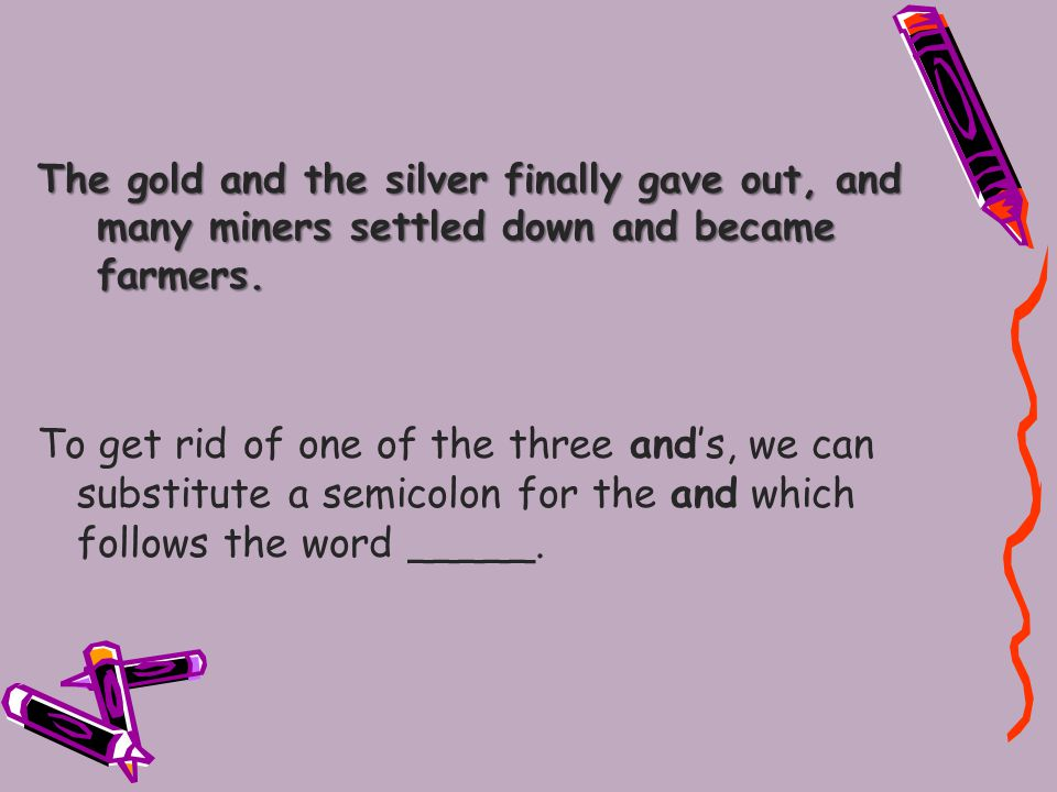 The gold and the silver finally gave out, and many miners settled down and became farmers.