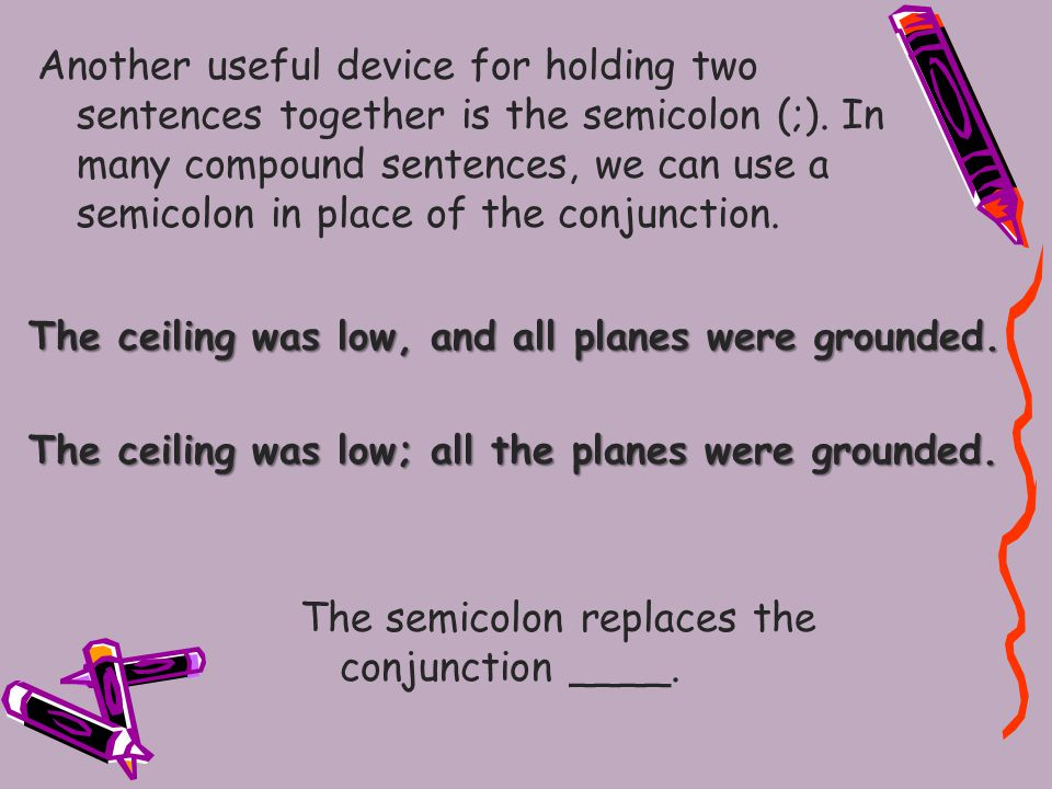 When might we use a semicolon in preference to a conjunction.