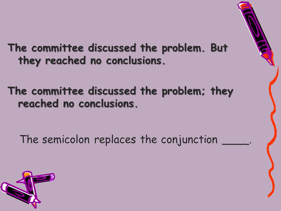 The committee discussed the problem.But they reached no conclusions.