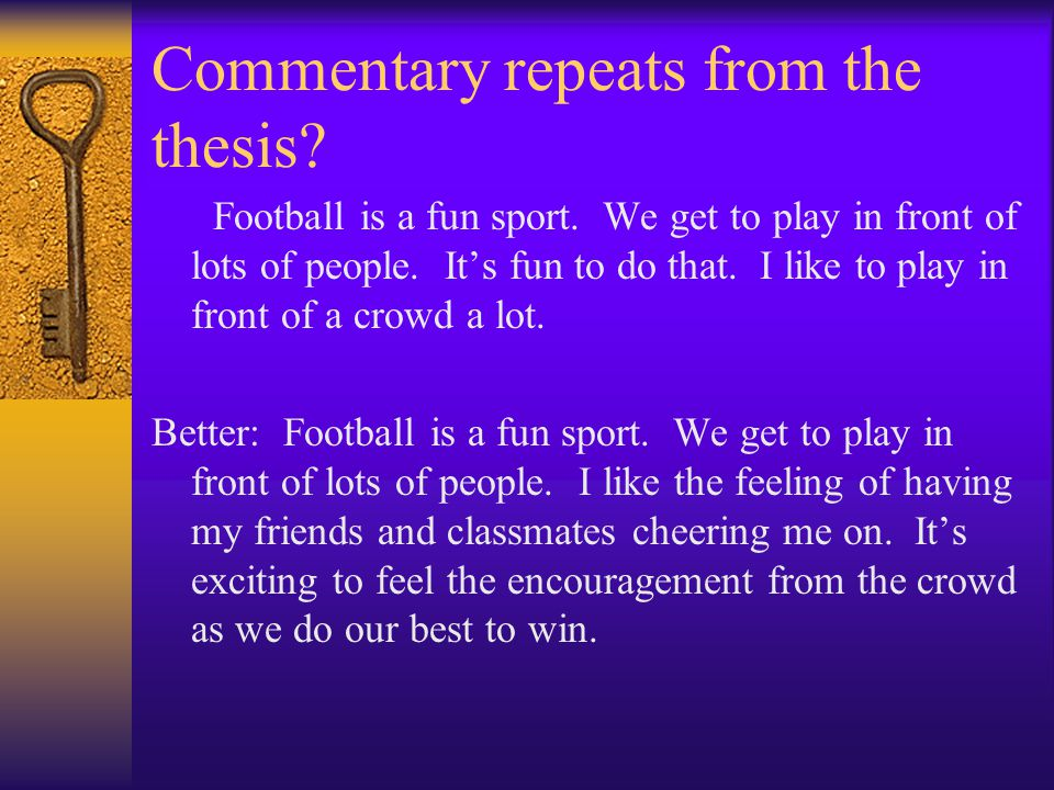Commentary repeats from the thesis? Football is a fun sport. We get to play in front of lots of people. It's fun to do that. I like to play in front o
