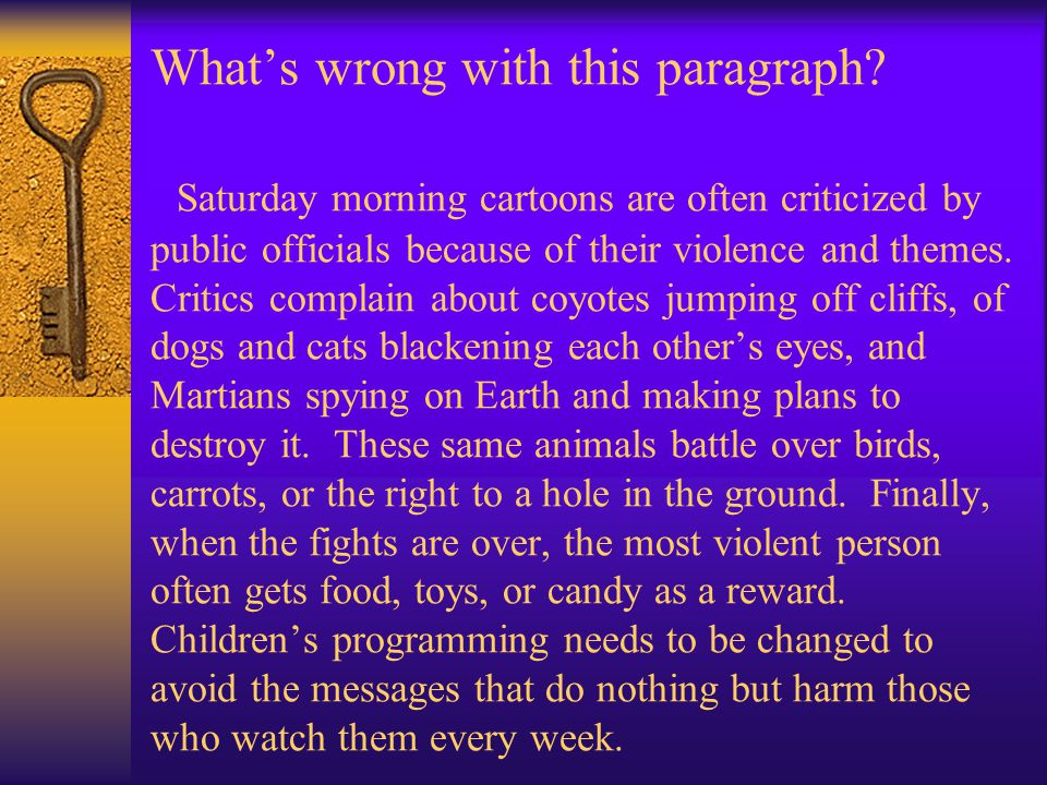 What's wrong with this paragraph? Saturday morning cartoons are often criticized by public officials because of their violence and themes. Critics com