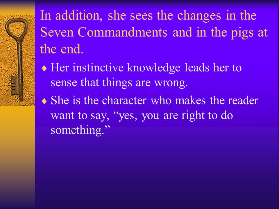 In addition, she sees the changes in the Seven Commandments and in the pigs at the end.  Her instinctive knowledge leads her to sense that things are