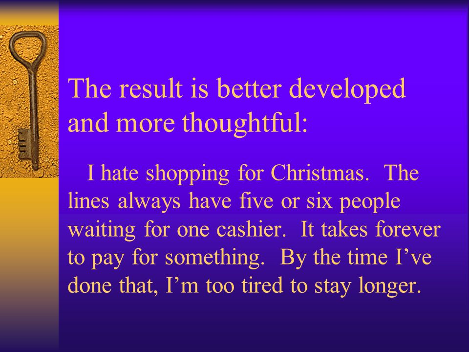 The result is better developed and more thoughtful: I hate shopping for Christmas. The lines always have five or six people waiting for one cashier. I