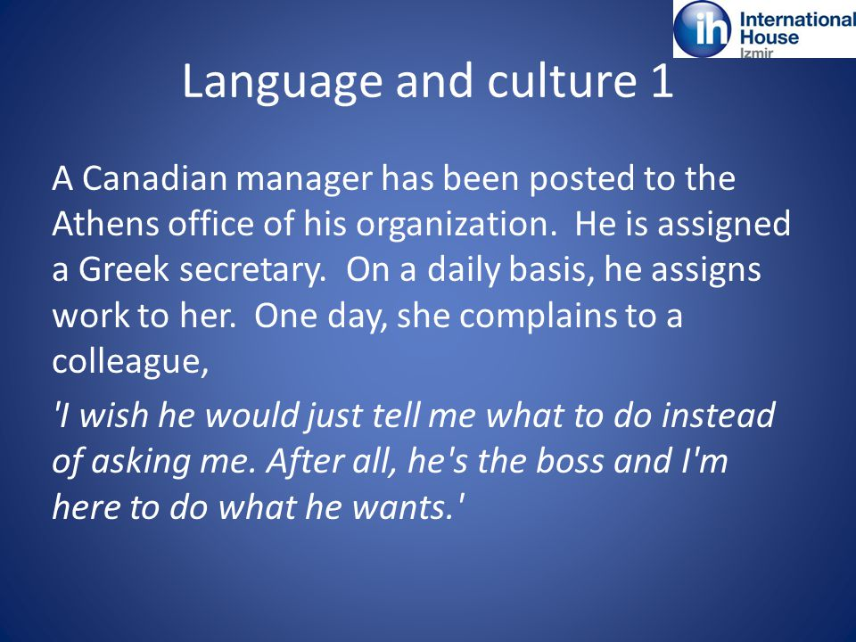 Language and culture 1 A Canadian manager has been posted to the Athens office of his organization.