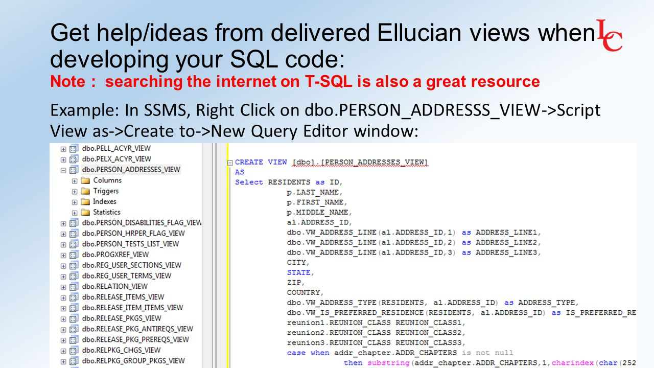 Get help/ideas from delivered Ellucian views when developing your SQL code: Note : searching the internet on T-SQL is also a great resource Example: I