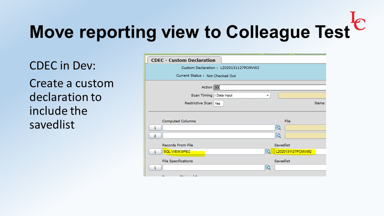 Move reporting view to Colleague Test CDEC in Dev: Create a custom declaration to include the savedlist