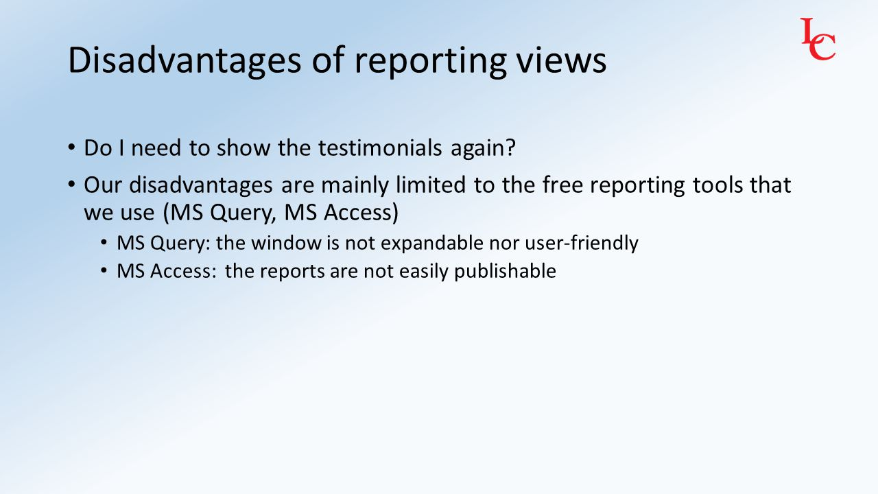 Disadvantages of reporting views Do I need to show the testimonials again? Our disadvantages are mainly limited to the free reporting tools that we us
