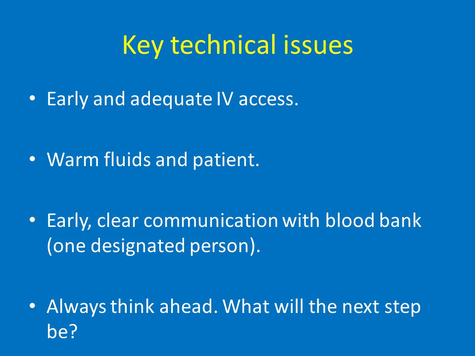 Key technical issues Early and adequate IV access.