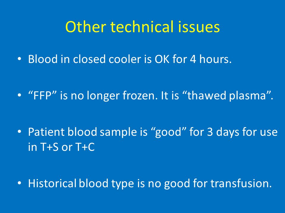 Other technical issues Blood in closed cooler is OK for 4 hours.