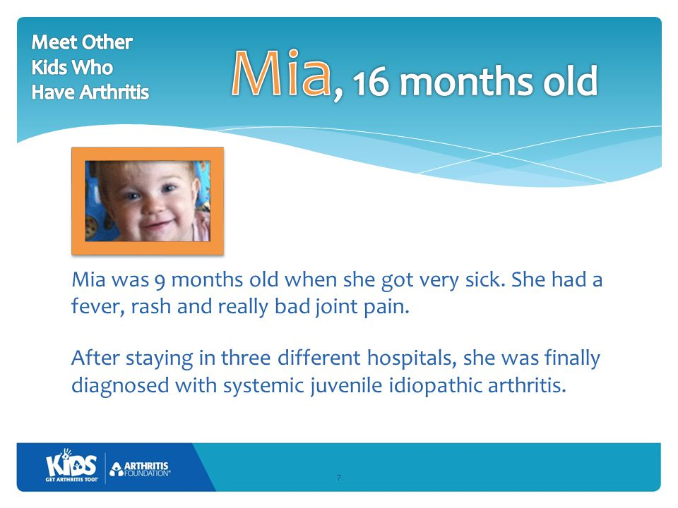 Mia was 9 months old when she got very sick. She had a fever, rash and really bad joint pain.