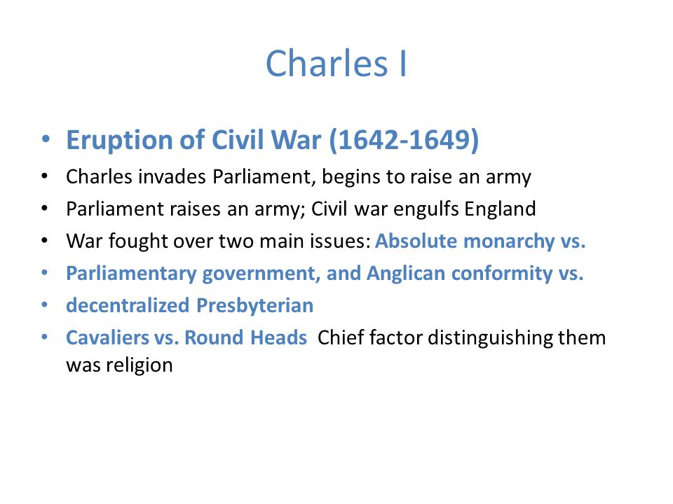 Charles I Oliver Cromwell – Puritans win war; Charles I executed.