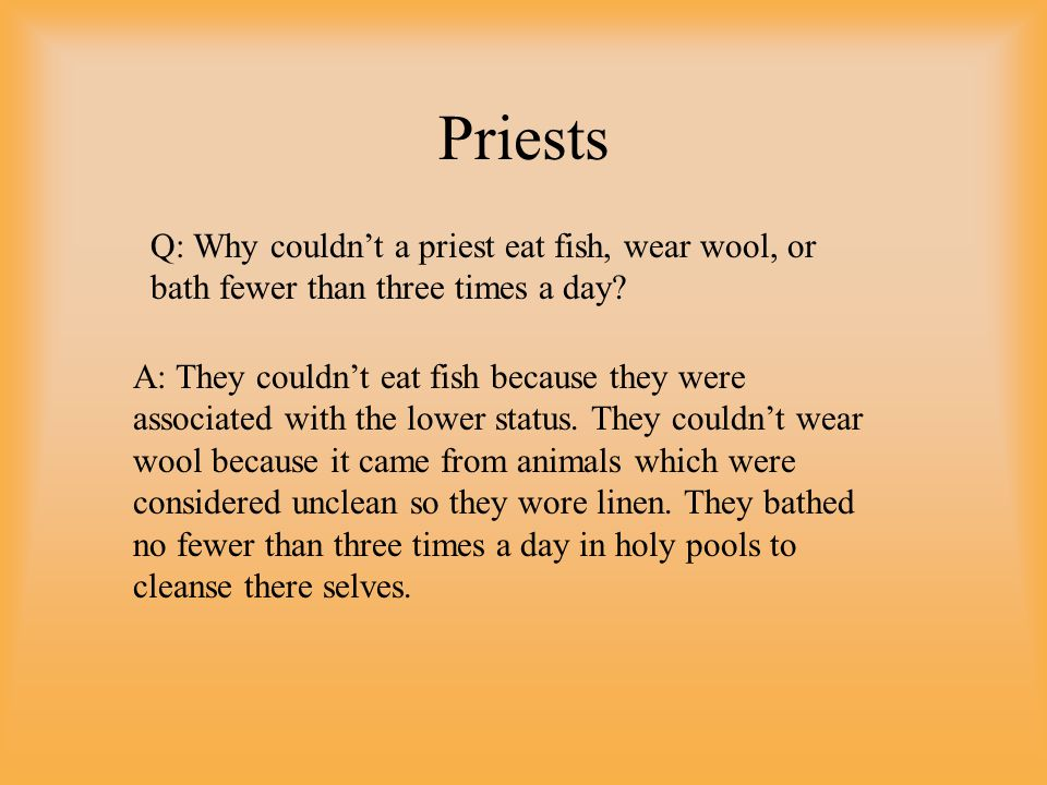 Q: Why couldn't a priest eat fish, wear wool, or bath fewer than three times a day? A: They couldn't eat fish because they were associated with the lo