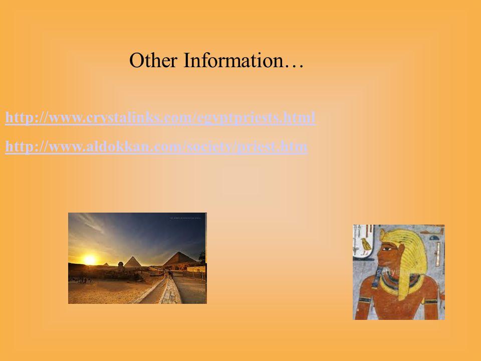 Other Information… http://www.crystalinks.com/egyptpriests.html http://www.aldokkan.com/society/priest.htm