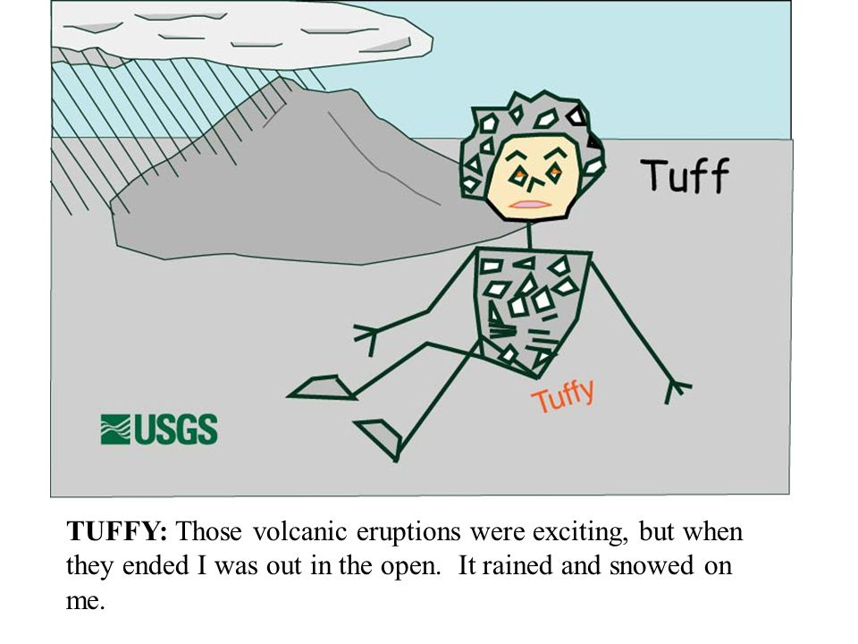 TUFFY: Those volcanic eruptions were exciting, but when they ended I was out in the open.