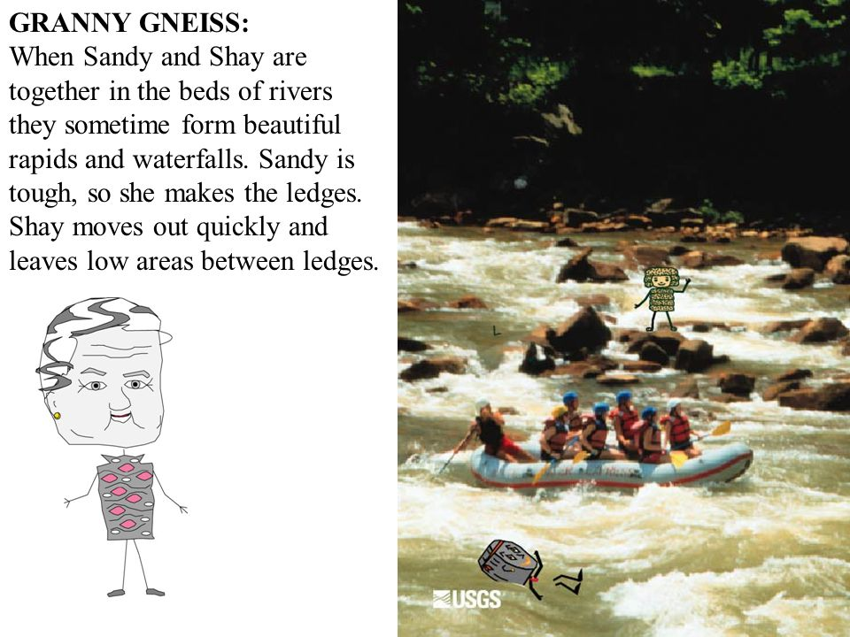 GRANNY GNEISS: When Sandy and Shay are together in the beds of rivers they sometime form beautiful rapids and waterfalls.