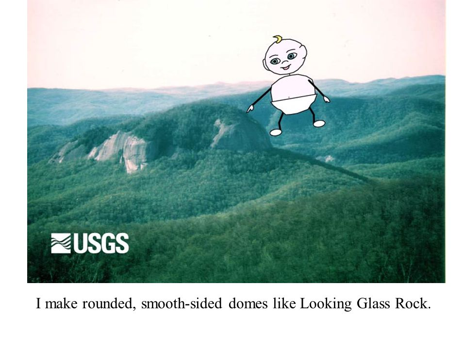 I make rounded, smooth-sided domes like Looking Glass Rock.