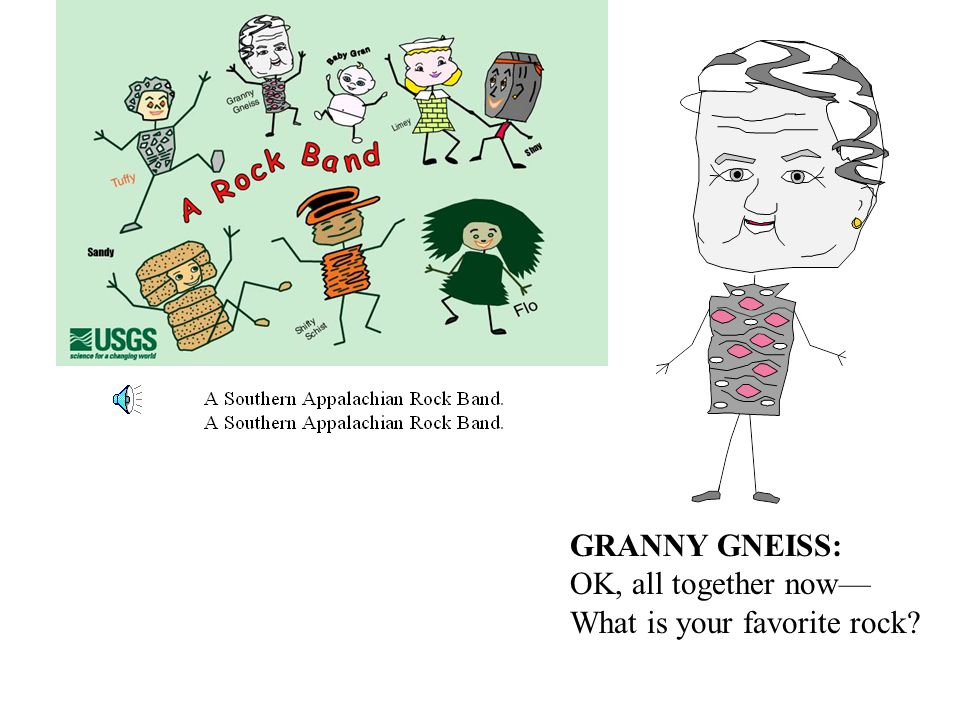 GRANNY GNEISS: OK, all together now— What is your favorite rock?