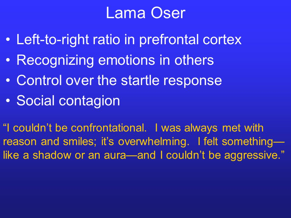 """Lama Oser Left-to-right ratio in prefrontal cortex Recognizing emotions in others Control over the startle response Social contagion """"I couldn't be co"""