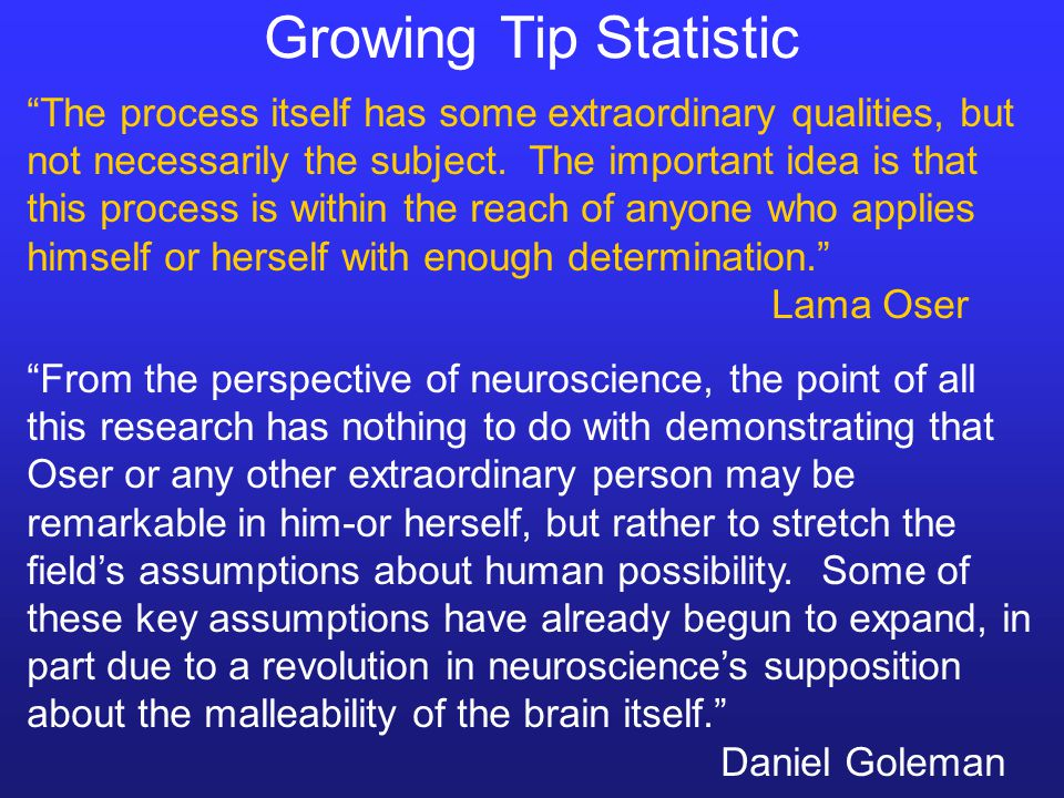 """Growing Tip Statistic """"The process itself has some extraordinary qualities, but not necessarily the subject. The important idea is that this process i"""