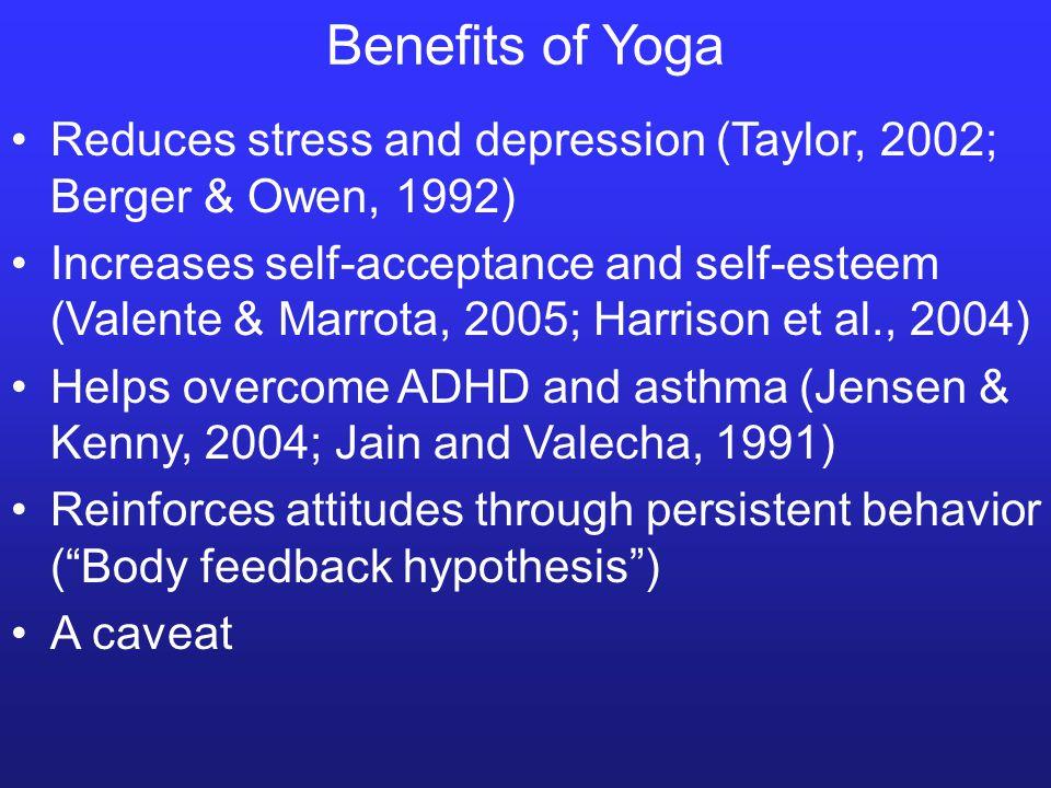 Reduces stress and depression (Taylor, 2002; Berger & Owen, 1992) Increases self-acceptance and self-esteem (Valente & Marrota, 2005; Harrison et al.,