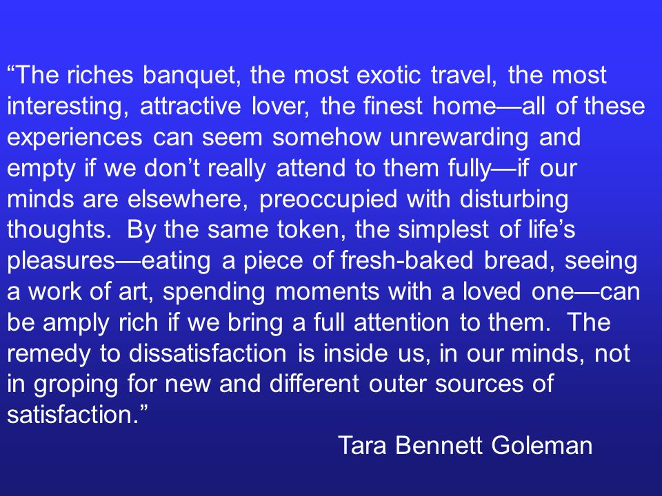 """""""The riches banquet, the most exotic travel, the most interesting, attractive lover, the finest home—all of these experiences can seem somehow unrewar"""