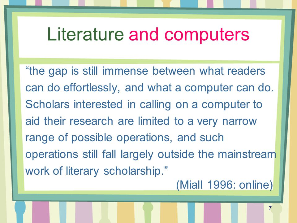"7 Literature and computers ""the gap is still immense between what readers can do effortlessly, and what a computer can do. Scholars interested in call"