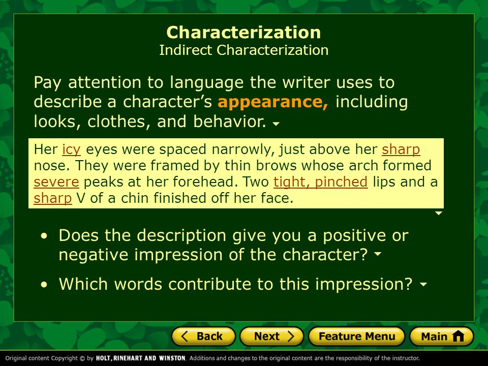 Pay attention to language the writer uses to describe a character's appearance, including looks, clothes, and behavior. Does the description give you