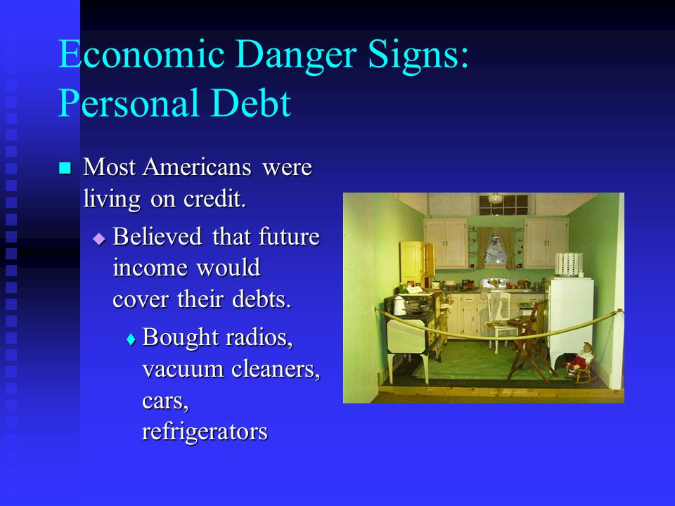 Economic Danger Signs: Personal Debt Most Americans were living on credit.