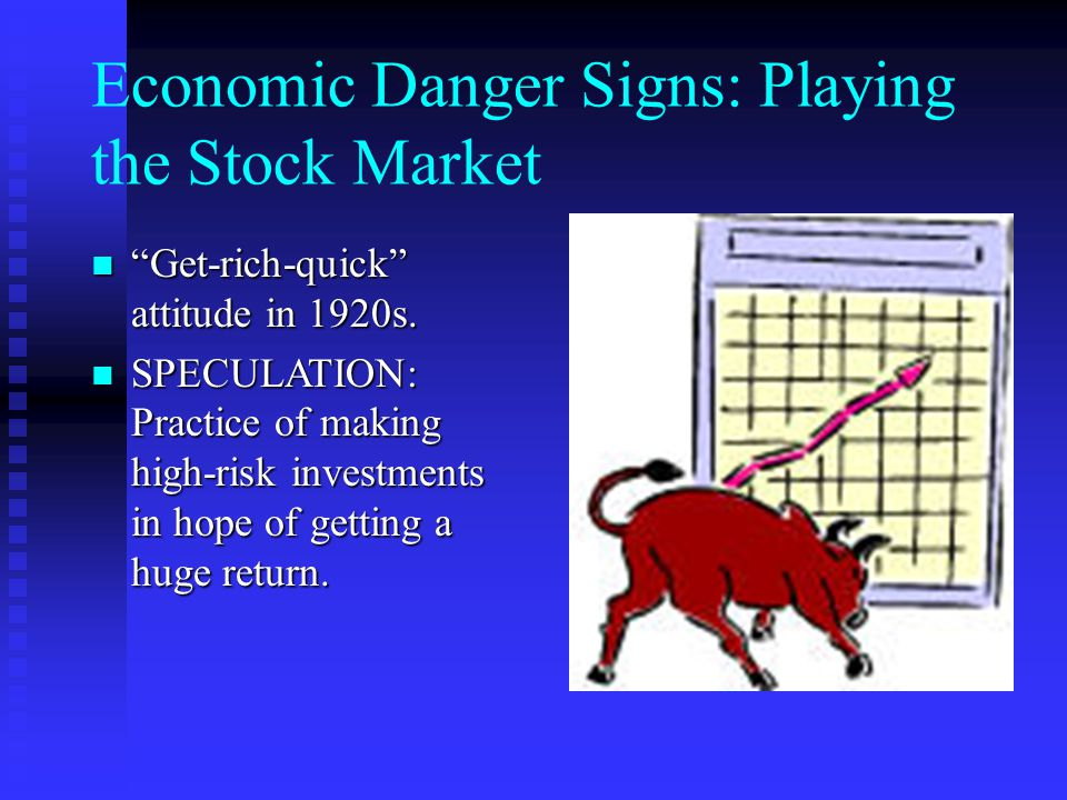 Economic Danger Signs: Playing the Stock Market Get-rich-quick attitude in 1920s.