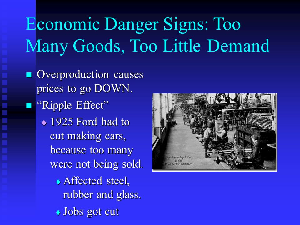 Economic Danger Signs: Too Many Goods, Too Little Demand Overproduction causes prices to go DOWN.