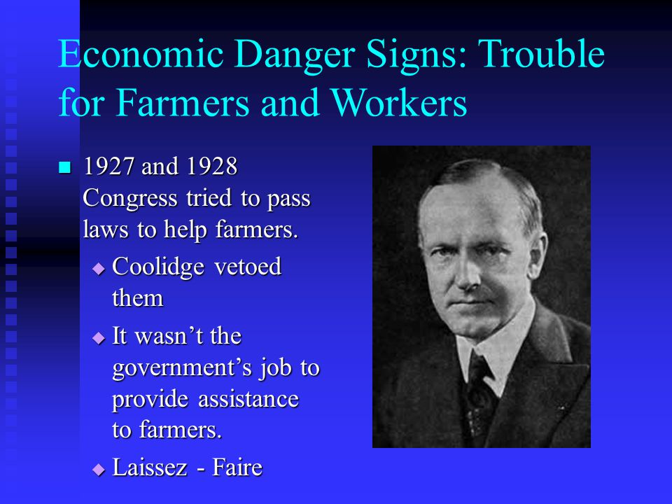 Economic Danger Signs: Trouble for Farmers and Workers 1927 and 1928 Congress tried to pass laws to help farmers.