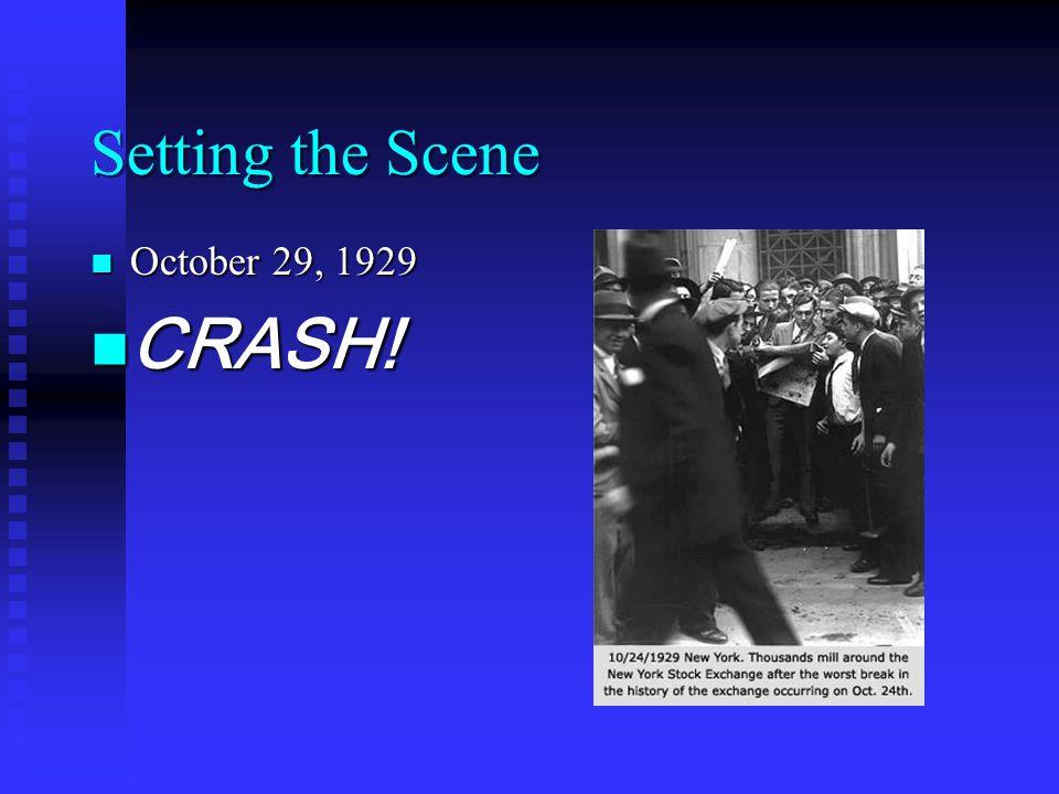 Setting the Scene October 29, 1929 October 29, 1929 CRASH! CRASH!