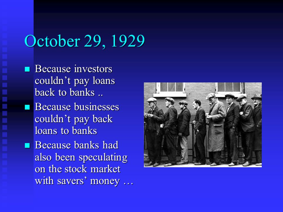 October 29, 1929 Because investors couldn't pay loans back to banks..