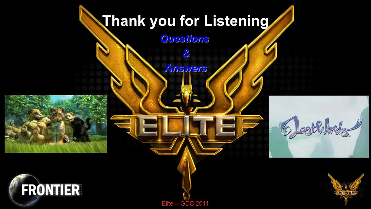 Elite – GDC 2011 Thank you for Listening Questions & Answers Answers