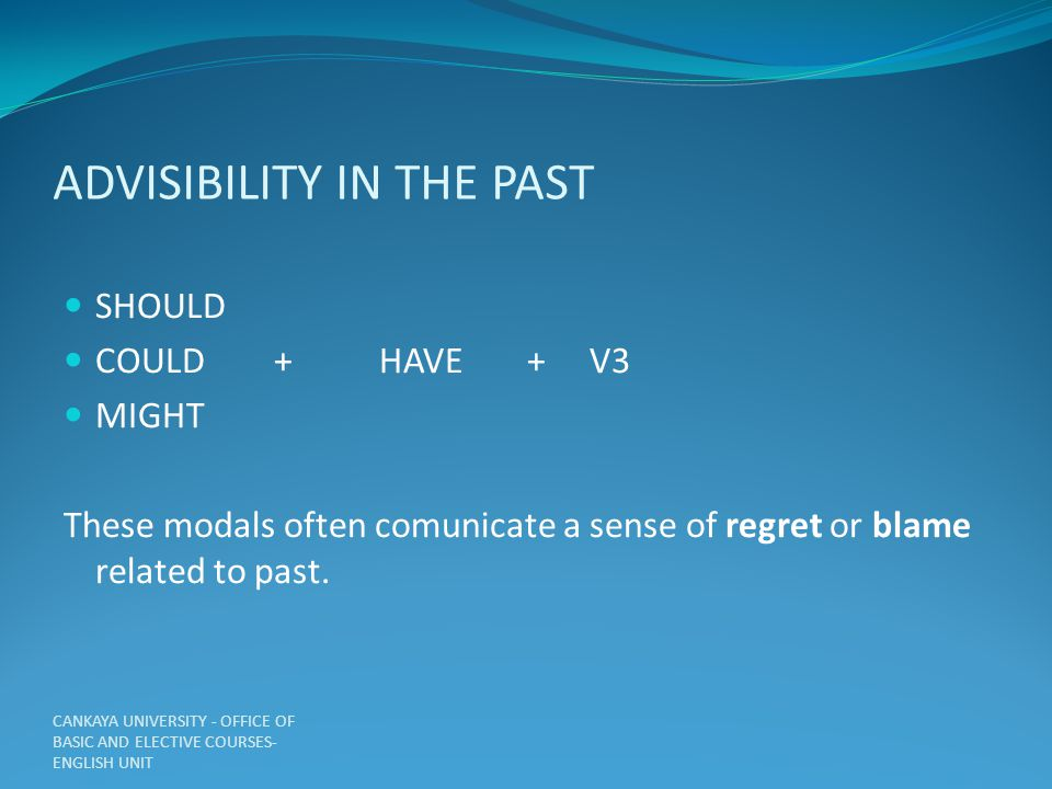 ADVISIBILITY IN THE PAST SHOULD COULD +HAVE +V3 MIGHT These modals often comunicate a sense of regret or blame related to past.