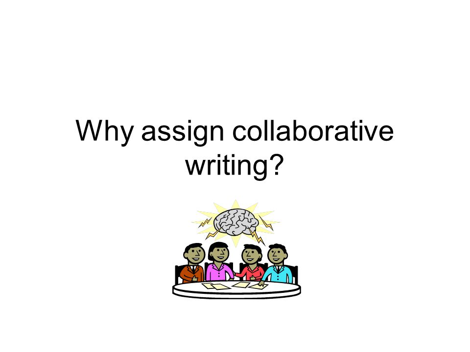Why assign collaborative writing
