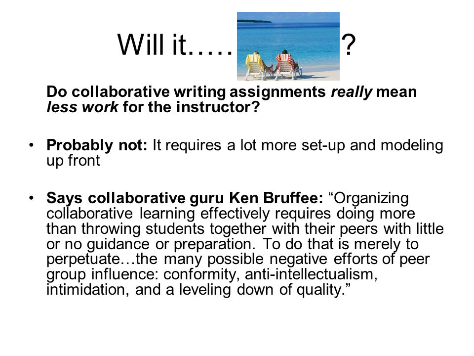 Will it…….. Do collaborative writing assignments really mean less work for the instructor.