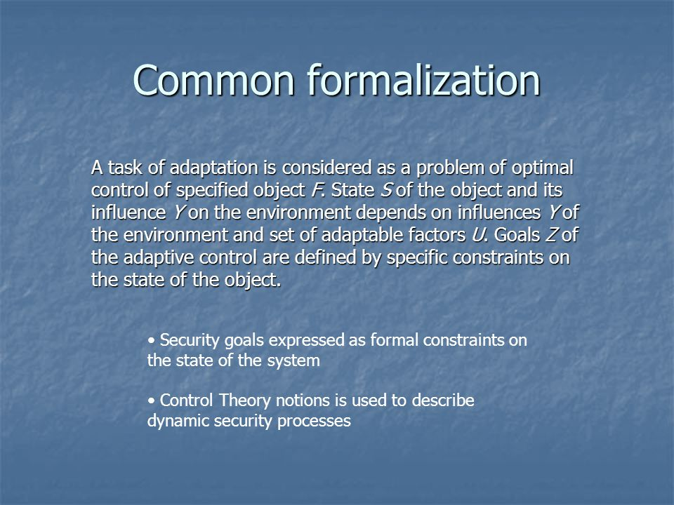 Common formalization A task of adaptation is considered as a problem of optimal control of specified object F. State S of the object and its influence