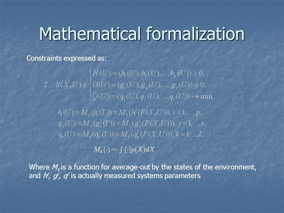 Mathematical formalization Constraints expressed as: Where M x is a function for average-out by the states of the environment, and h /, g /, q / is actually measured systems parameters
