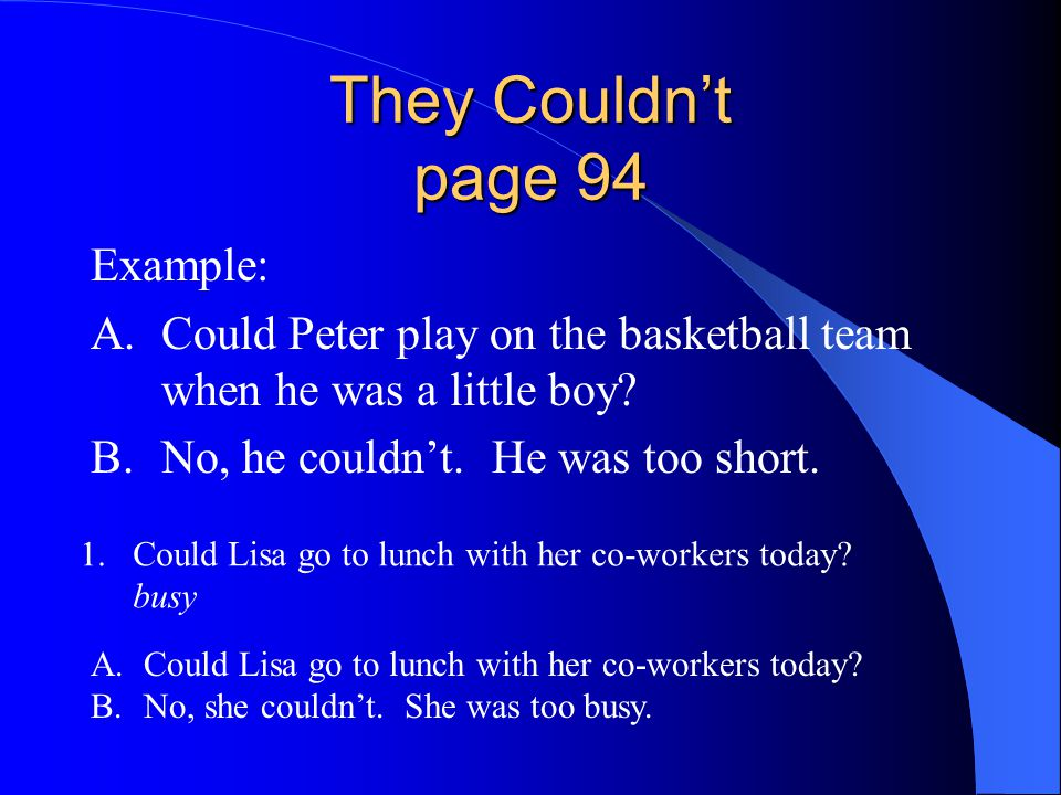 They Couldn't page 94 Example: A.Could Peter play on the basketball team when he was a little boy.