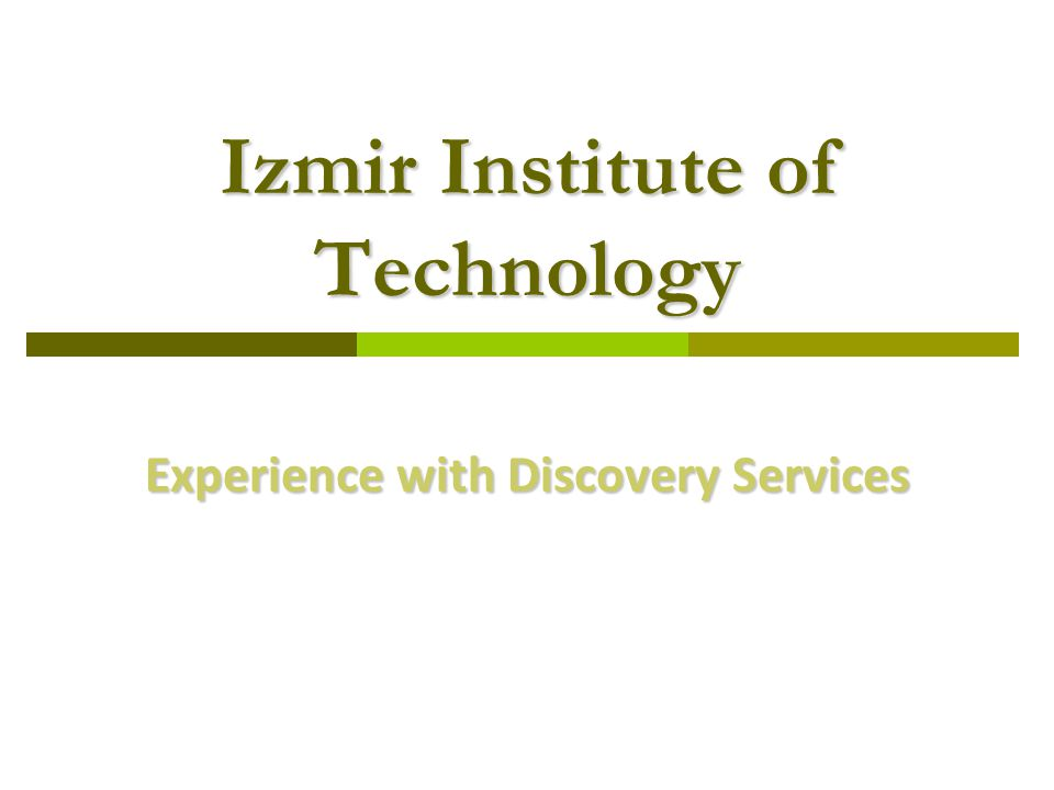 Izmir Institute of Technology Experience with Discovery Services