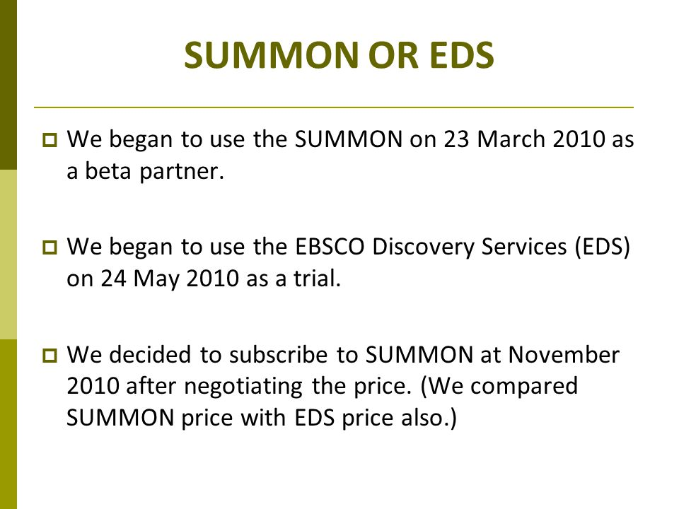SUMMON OR EDS  We began to use the SUMMON on 23 March 2010 as a beta partner.