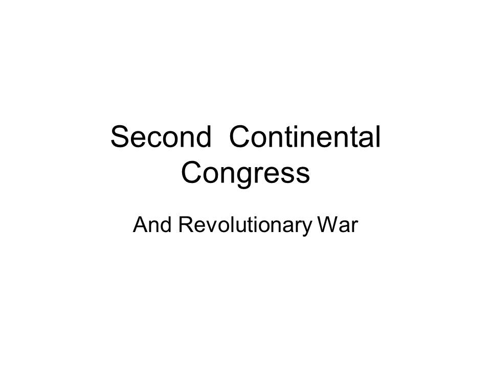 Second Continental Congress And Revolutionary War