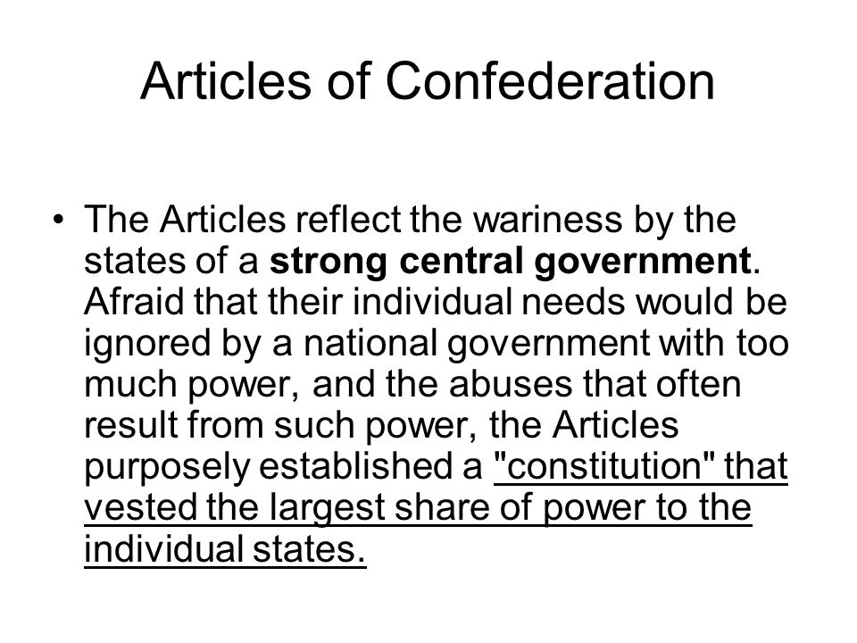 Articles of Confederation The Articles reflect the wariness by the states of a strong central government.
