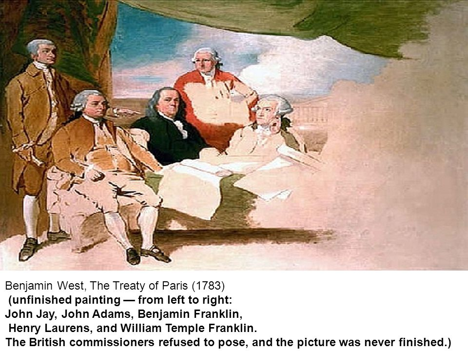 Benjamin West, The Treaty of Paris (1783) (unfinished painting — from left to right: John Jay, John Adams, Benjamin Franklin, Henry Laurens, and William Temple Franklin.